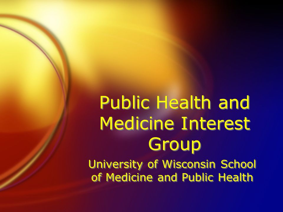 Public Health and Medicine Interest Group University of Wisconsin School of Medicine and Public Health