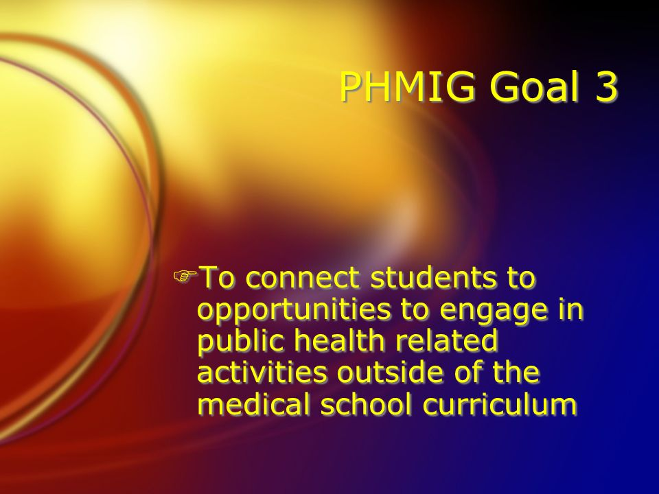 PHMIG Goal 3 FTo connect students to opportunities to engage in public health related activities outside of the medical school curriculum