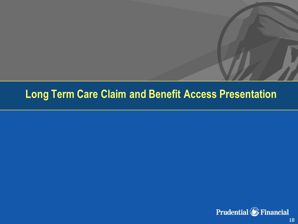 18 Long Term Care Claim and Benefit Access Presentation