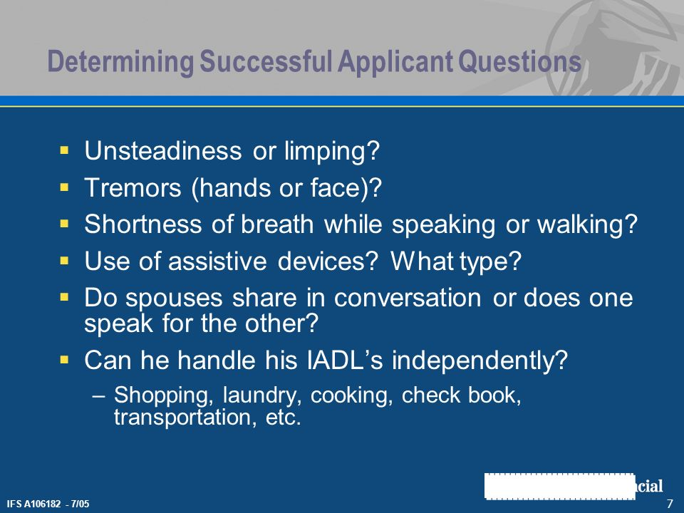 IFS A106182 - 7/05 7 Determining Successful Applicant Questions Unsteadiness or limping? Tremors (hands or face)? Shortness of breath while speaking o