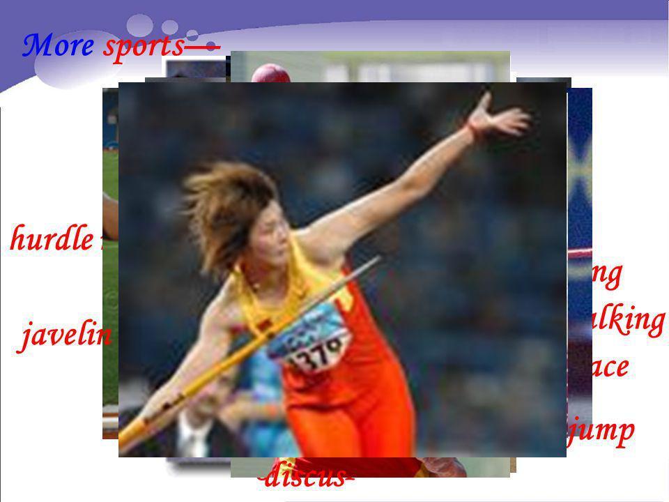 More sports race walking hurdle race relay race running high jump long jump shot discus javelin