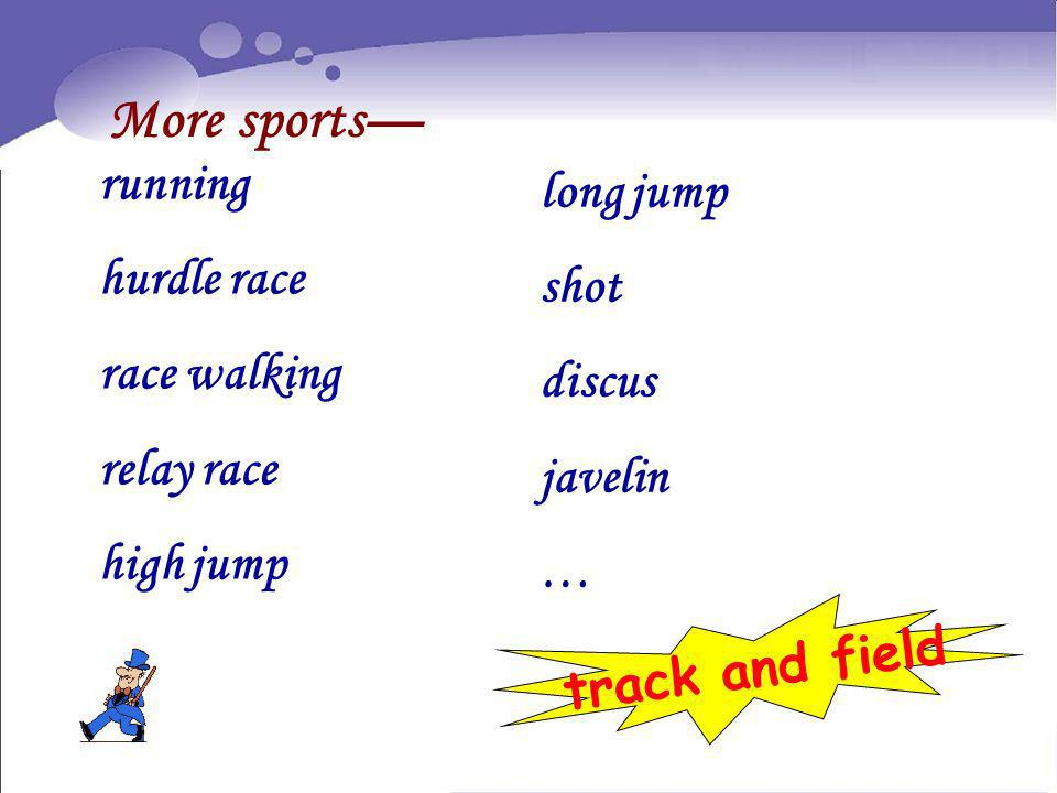 More sports running hurdle race race walking relay race high jump long jump shot discus javelin … track and field