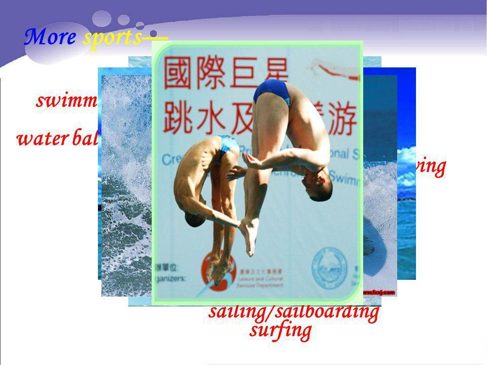 More sports swimming diving water ballet sailing/sailboarding surfing