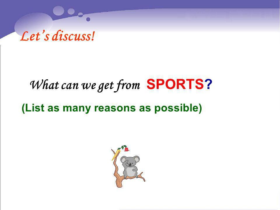 What can we get from SPORTS? (List as many reasons as possible) Lets discuss!