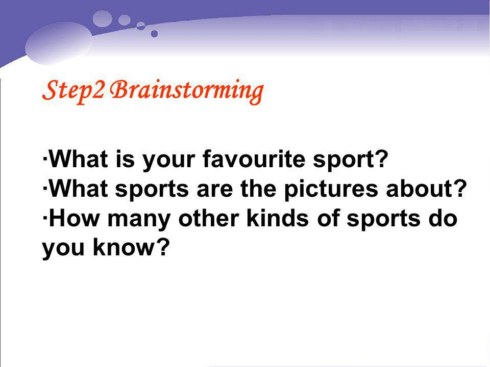 Step2 Brainstorming ·What is your favourite sport? ·What sports are the pictures about? ·How many other kinds of sports do you know?