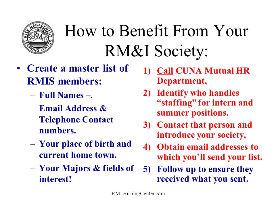 RMLearningCenter.com How to Benefit From Your RM&I Society: 1)Identify and measure the RM needs of the potential employers! 2)Remember: Features tell