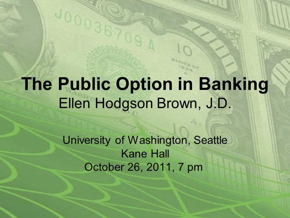 The Public Option in Banking Ellen Hodgson Brown, J.D.