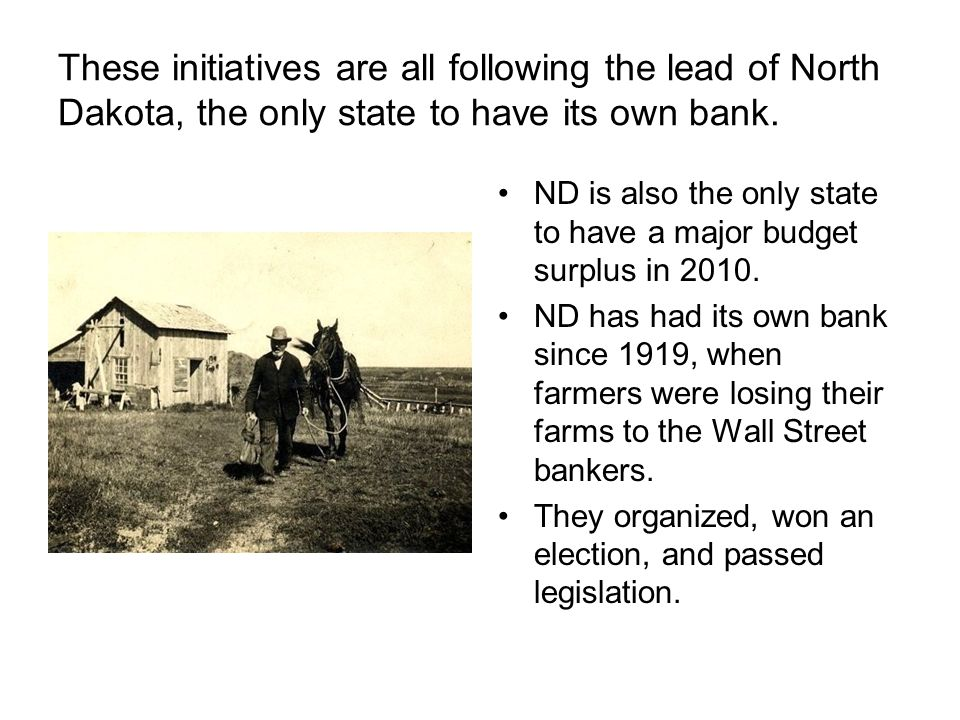 These initiatives are all following the lead of North Dakota, the only state to have its own bank.