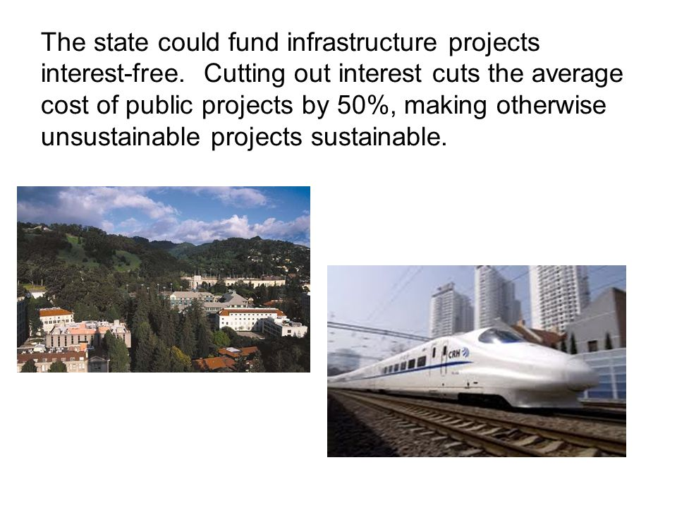 The state could fund infrastructure projects interest-free.