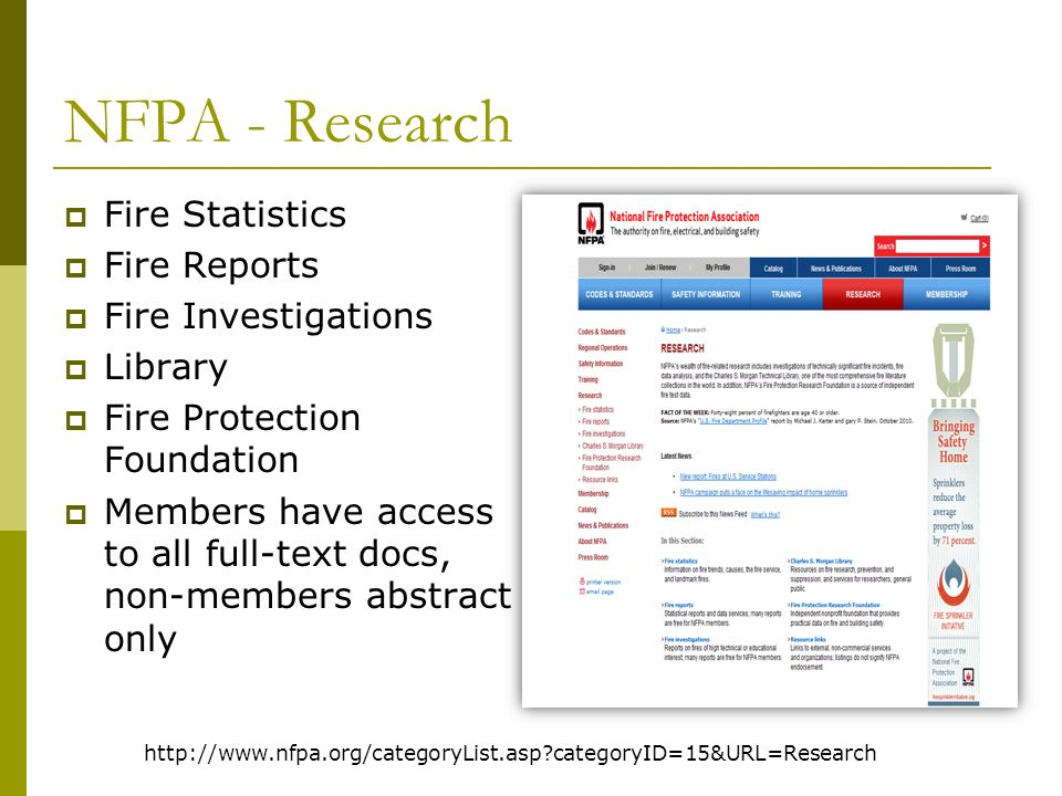 NFPA - Research Fire Statistics Fire Reports Fire Investigations Library Fire Protection Foundation Members have access to all full-text docs, non-members abstract only http://www.nfpa.org/categoryList.asp?categoryID=15&URL=Research