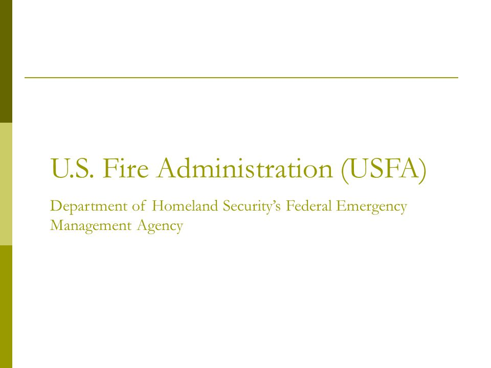 U.S. Fire Administration (USFA) Department of Homeland Securitys Federal Emergency Management Agency