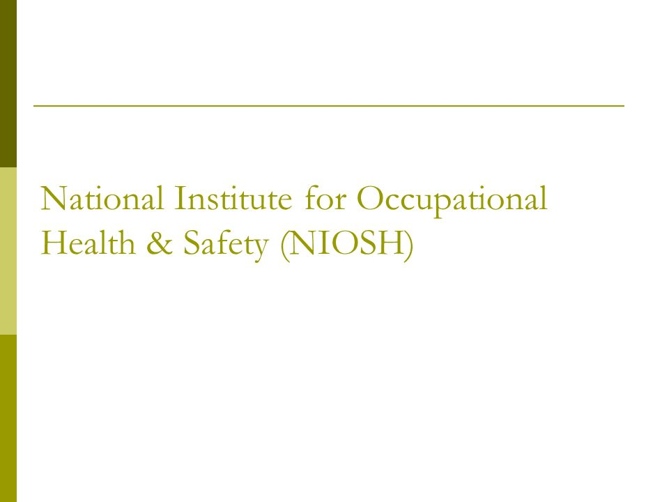National Institute for Occupational Health & Safety (NIOSH)