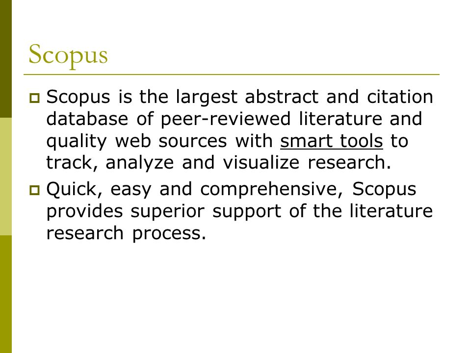 Scopus Scopus is the largest abstract and citation database of peer-reviewed literature and quality web sources with smart tools to track, analyze and