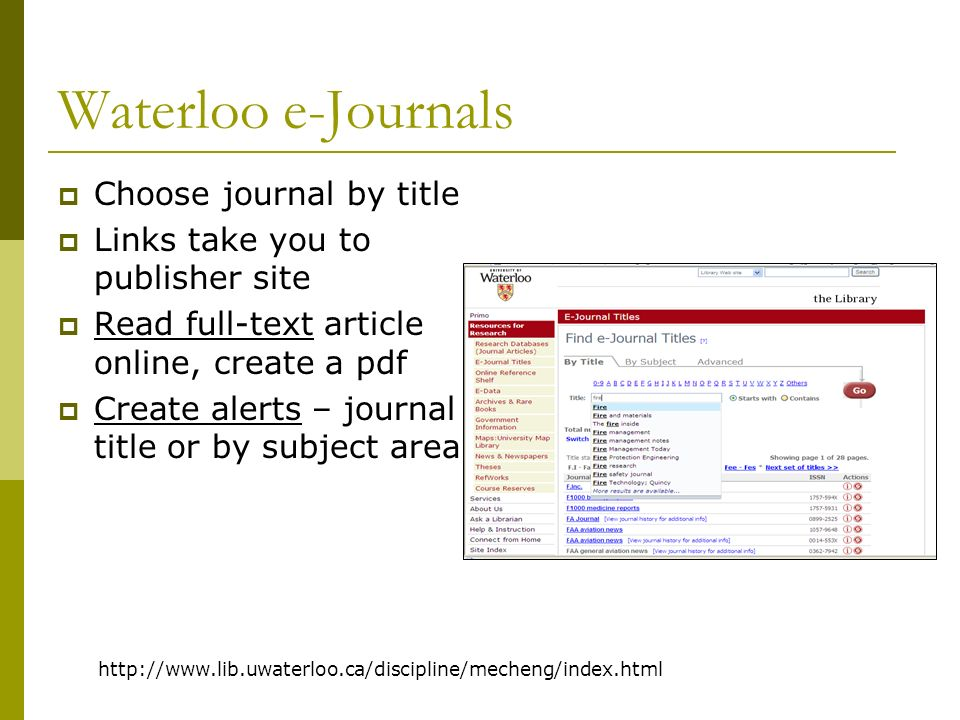 Waterloo e-Journals http://www.lib.uwaterloo.ca/discipline/mecheng/index.html Choose journal by title Links take you to publisher site Read full-text