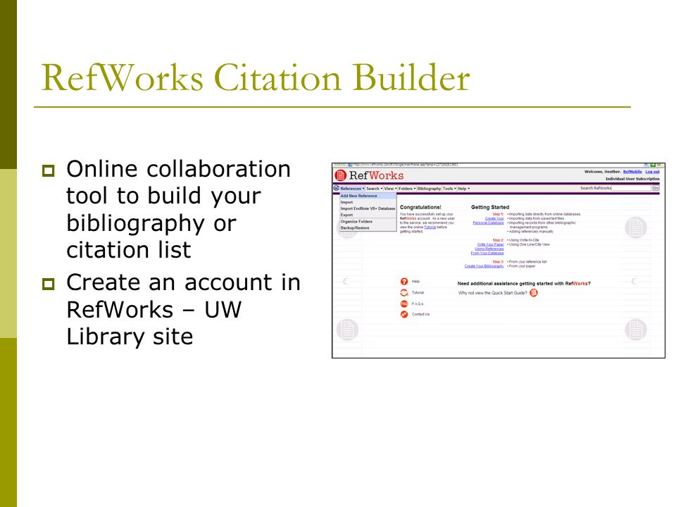 RefWorks Citation Builder Online collaboration tool to build your bibliography or citation list Create an account in RefWorks – UW Library site