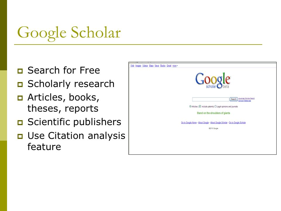 Google Scholar Search for Free Scholarly research Articles, books, theses, reports Scientific publishers Use Citation analysis feature