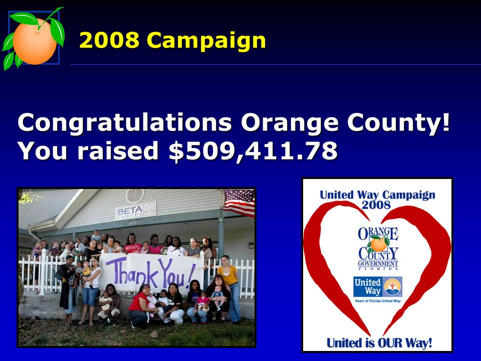 2008 Campaign Congratulations Orange County! You raised $509,411.78