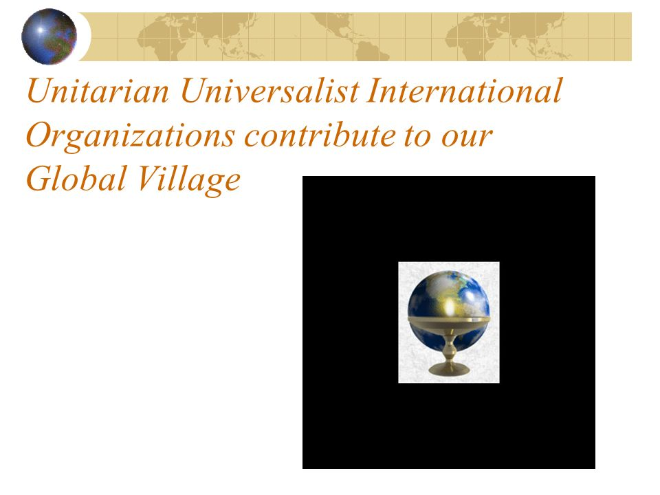 Unitarian Universalist International Organizations contribute to our Global Village