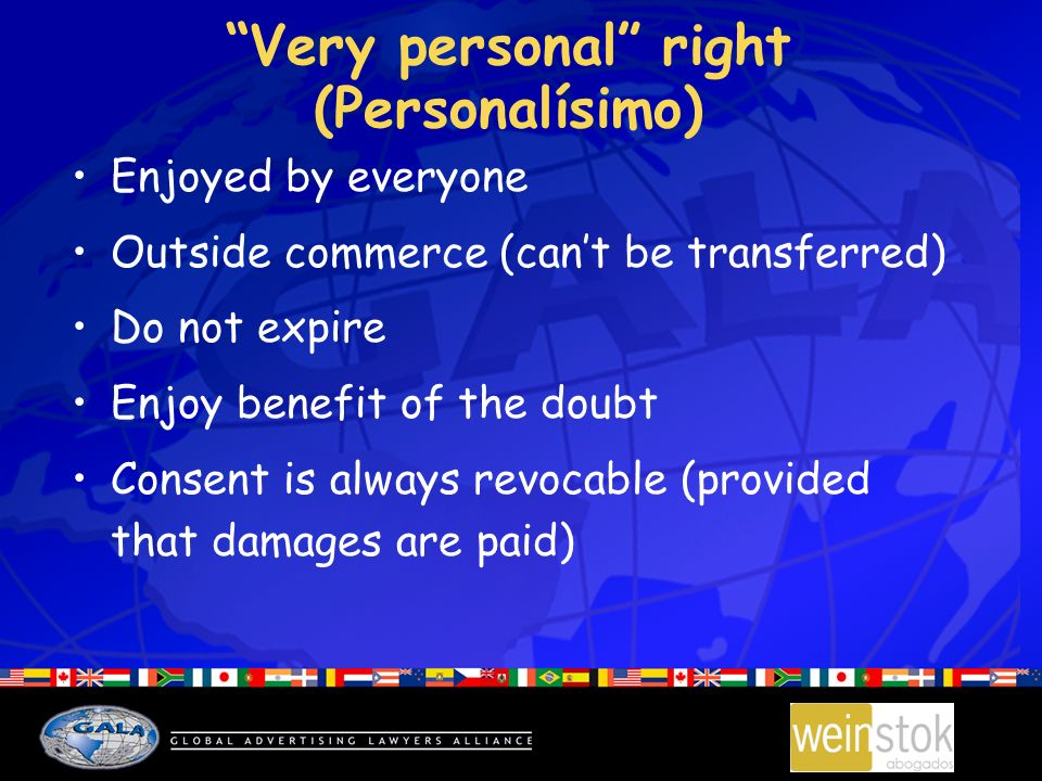 Very personal right (Personalísimo) Enjoyed by everyone Outside commerce (cant be transferred) Do not expire Enjoy benefit of the doubt Consent is always revocable (provided that damages are paid)