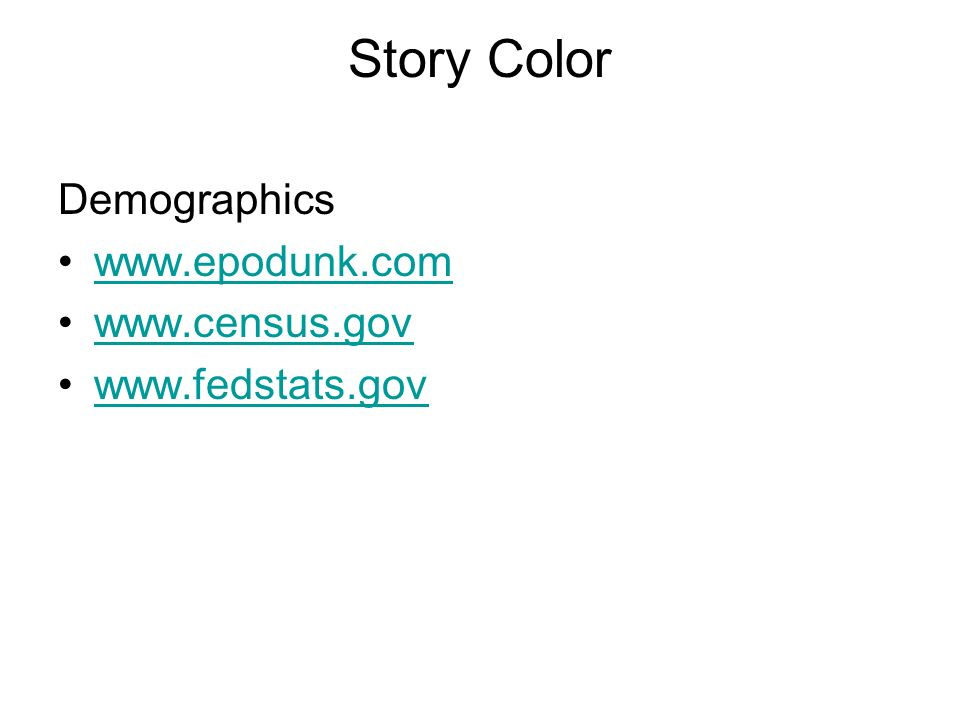 Story Color Demographics www.epodunk.com www.census.gov www.fedstats.gov