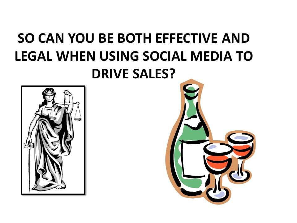 SO CAN YOU BE BOTH EFFECTIVE AND LEGAL WHEN USING SOCIAL MEDIA TO DRIVE SALES?