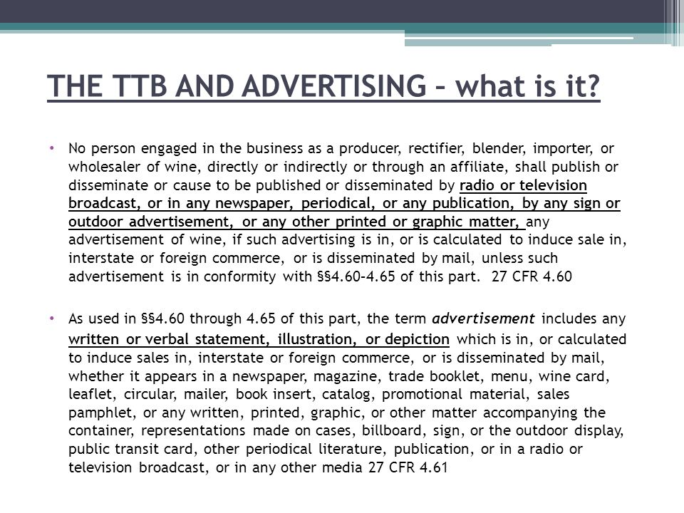 THE TTB AND ADVERTISING – what is it? No person engaged in the business as a producer, rectifier, blender, importer, or wholesaler of wine, directly o