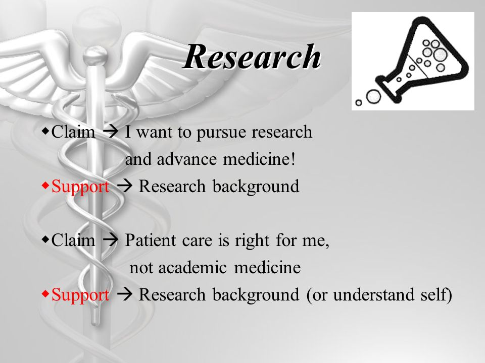 Research.. … Claim I want to pursue research and advance medicine.