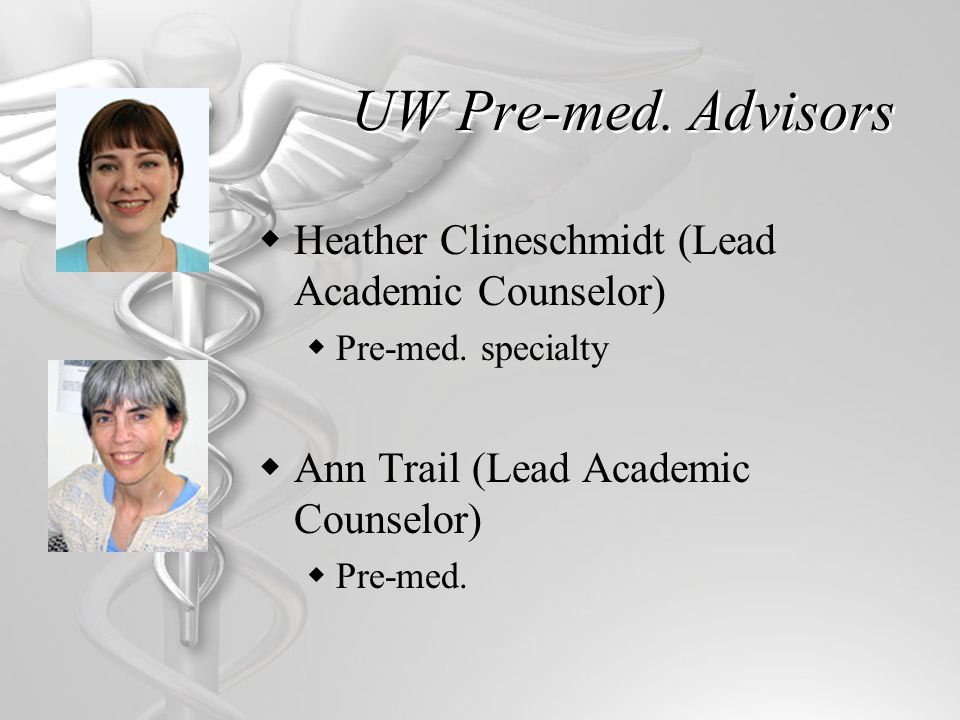 UW Pre-med. Advisors Heather Clineschmidt (Lead Academic Counselor) Pre-med.
