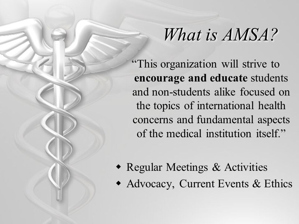 What is AMSA? This organization will strive to encourage and educate students and non-students alike focused on the topics of international health con