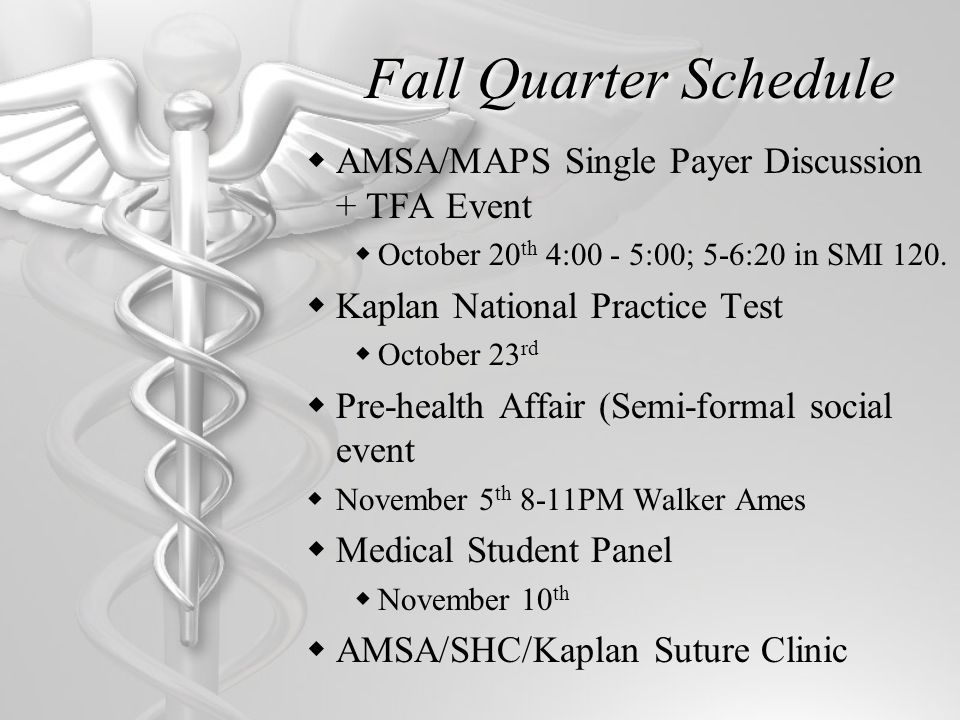Fall Quarter Schedule AMSA/MAPS Single Payer Discussion + TFA Event October 20 th 4:00 - 5:00; 5-6:20 in SMI 120.