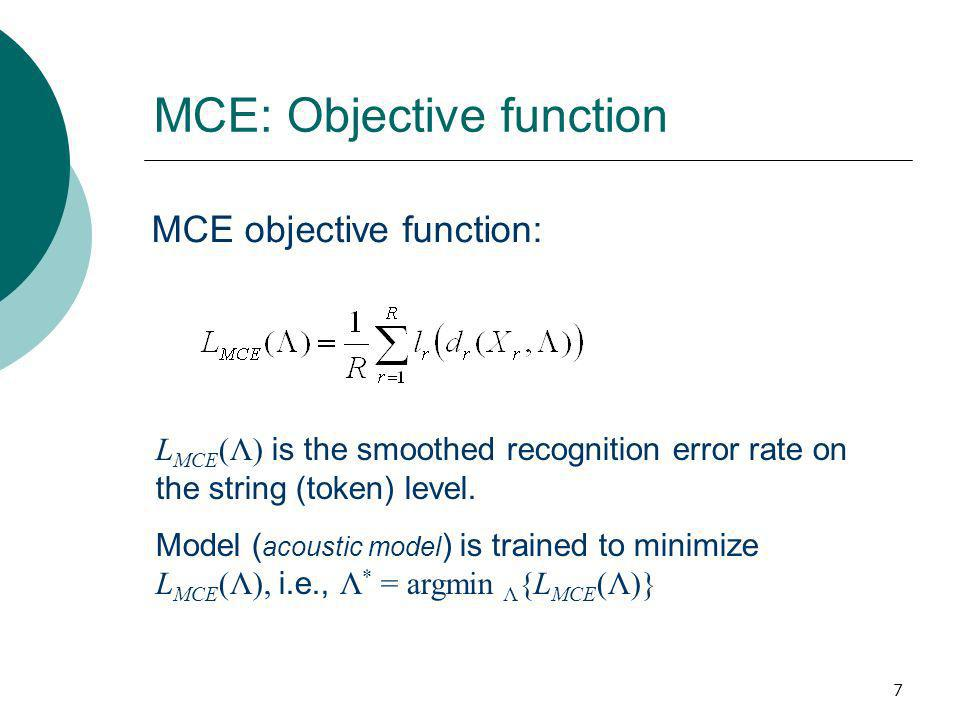 7 MCE: Objective function MCE objective function: L MCE (Λ) is the smoothed recognition error rate on the string (token) level.