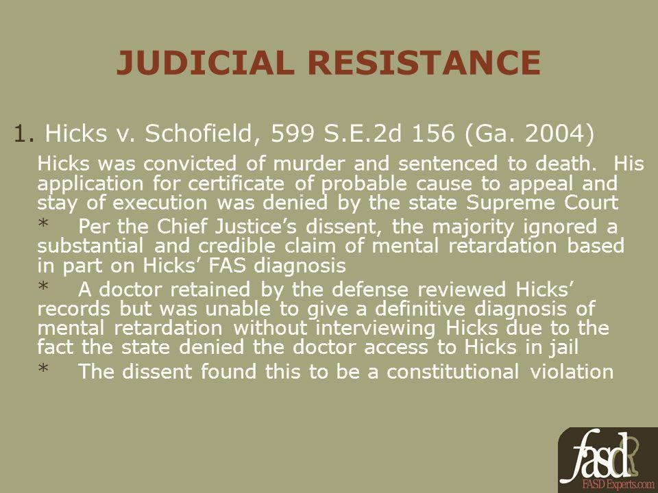 JUDICIAL RESISTANCE 1. Hicks v. Schofield, 599 S.E.2d 156 (Ga.
