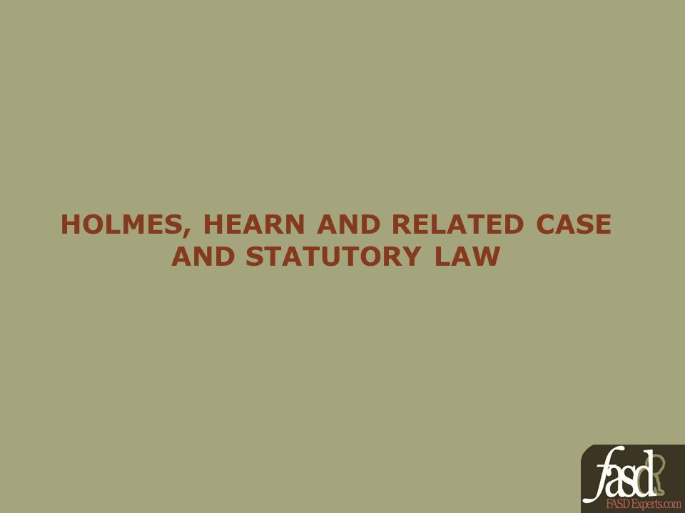 HOLMES, HEARN AND RELATED CASE AND STATUTORY LAW