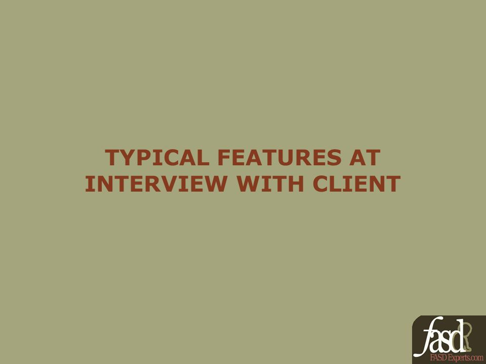 TYPICAL FEATURES AT INTERVIEW WITH CLIENT