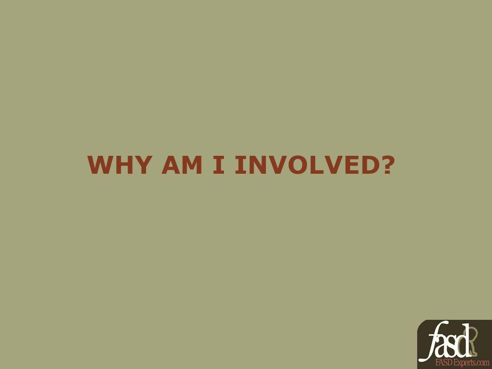 WHY AM I INVOLVED