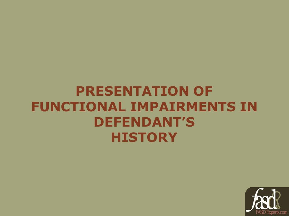 PRESENTATION OF FUNCTIONAL IMPAIRMENTS IN DEFENDANTS HISTORY