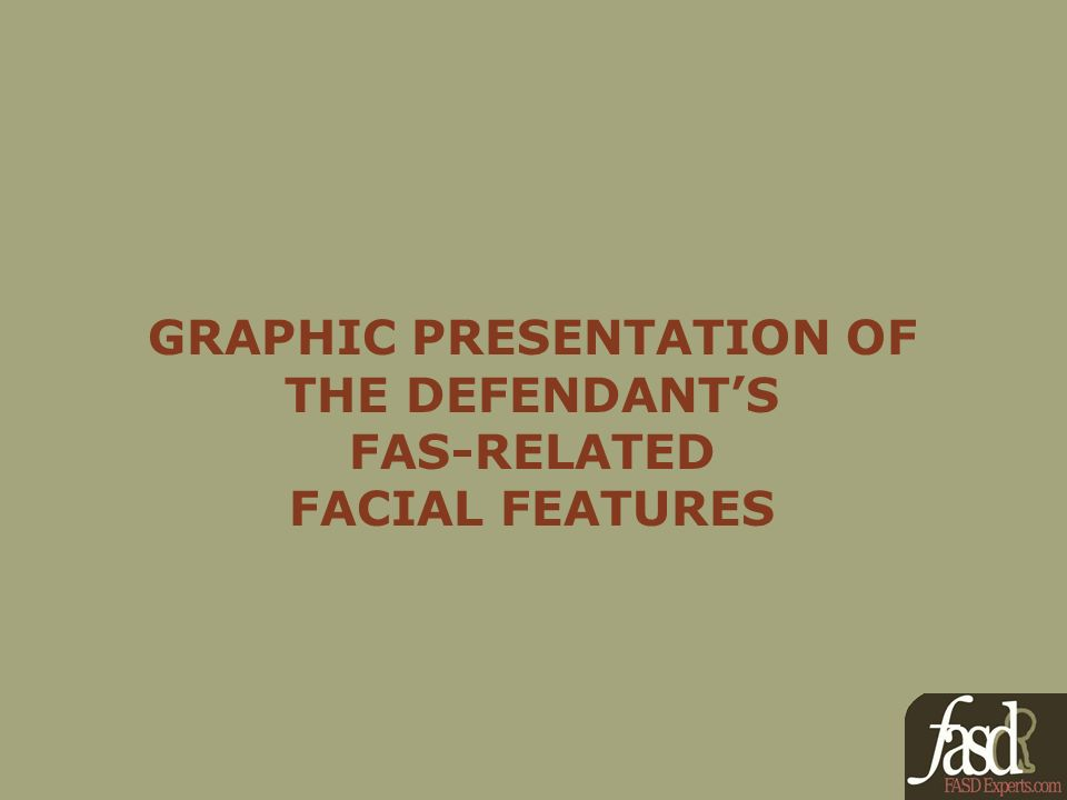 GRAPHIC PRESENTATION OF THE DEFENDANTS FAS-RELATED FACIAL FEATURES