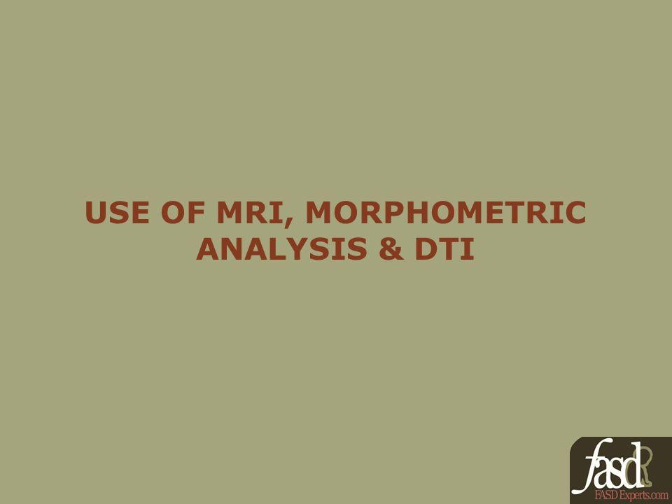 USE OF MRI, MORPHOMETRIC ANALYSIS & DTI