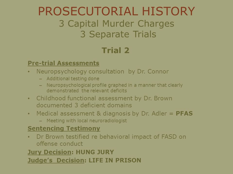 PROSECUTORIAL HISTORY 3 Capital Murder Charges 3 Separate Trials Trial 2 Pre-trial Assessments Neuropsychology consultation by Dr.