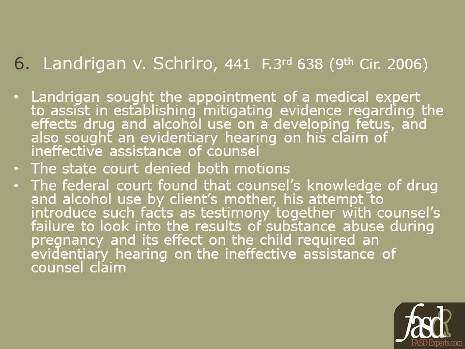 6. Landrigan v. Schriro, 441 F.3 rd 638 (9 th Cir.