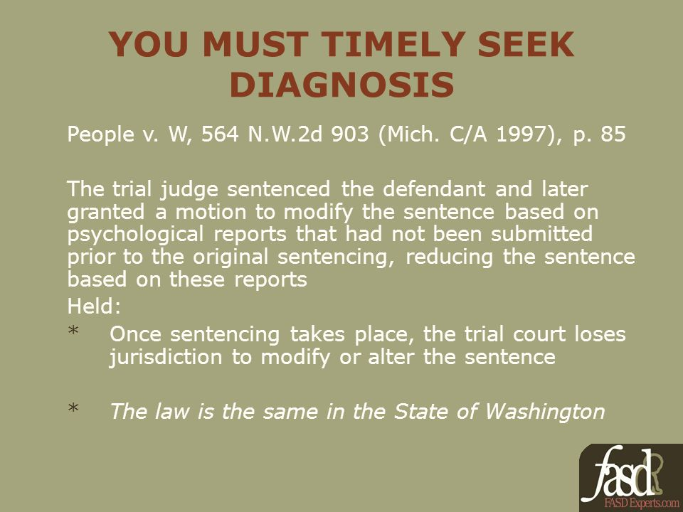 YOU MUST TIMELY SEEK DIAGNOSIS People v. W, 564 N.W.2d 903 (Mich.