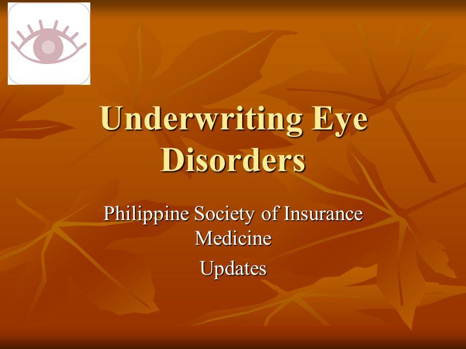 Underwriting Eye Disorders Philippine Society of Insurance Medicine Updates