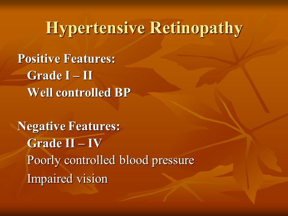 Hypertensive Retinopathy Positive Features: Grade I – II Grade I – II Well controlled BP Well controlled BP Negative Features: Grade II – IV Grade II
