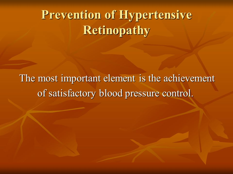 Prevention of Hypertensive Retinopathy The most important element is the achievement The most important element is the achievement of satisfactory blo