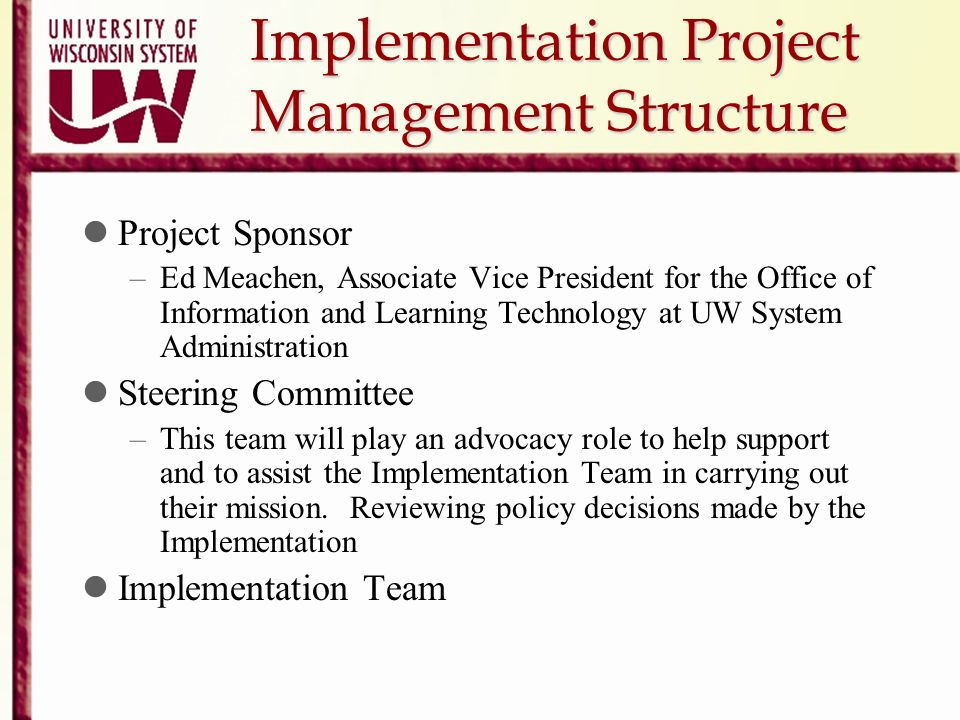 Implementation Project Management Structure Project Sponsor –Ed Meachen, Associate Vice President for the Office of Information and Learning Technolog