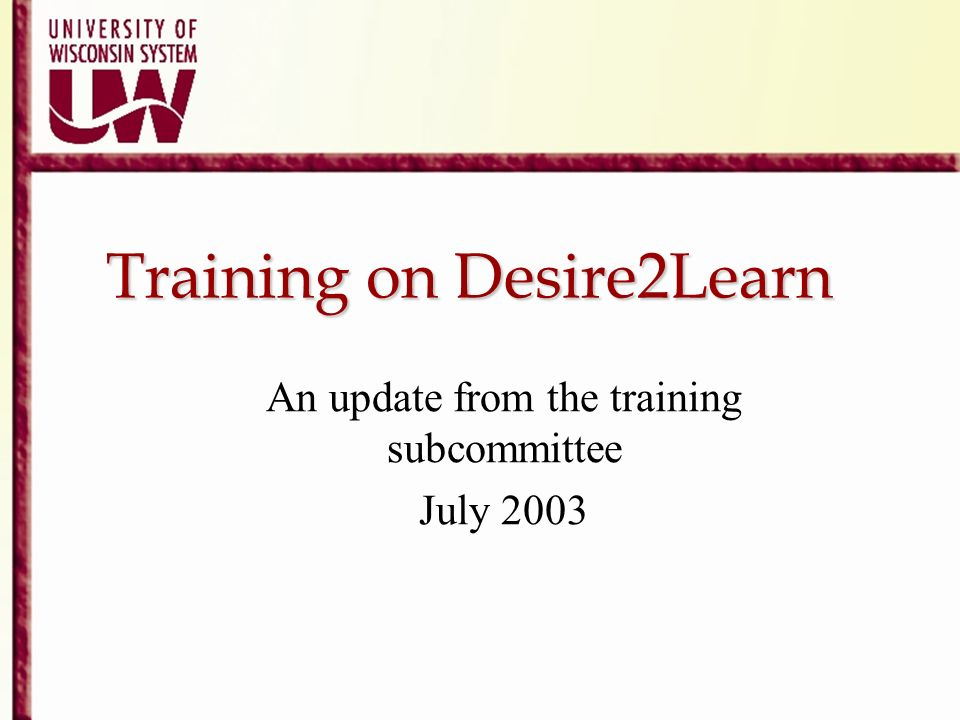 Training on Desire2Learn An update from the training subcommittee July 2003