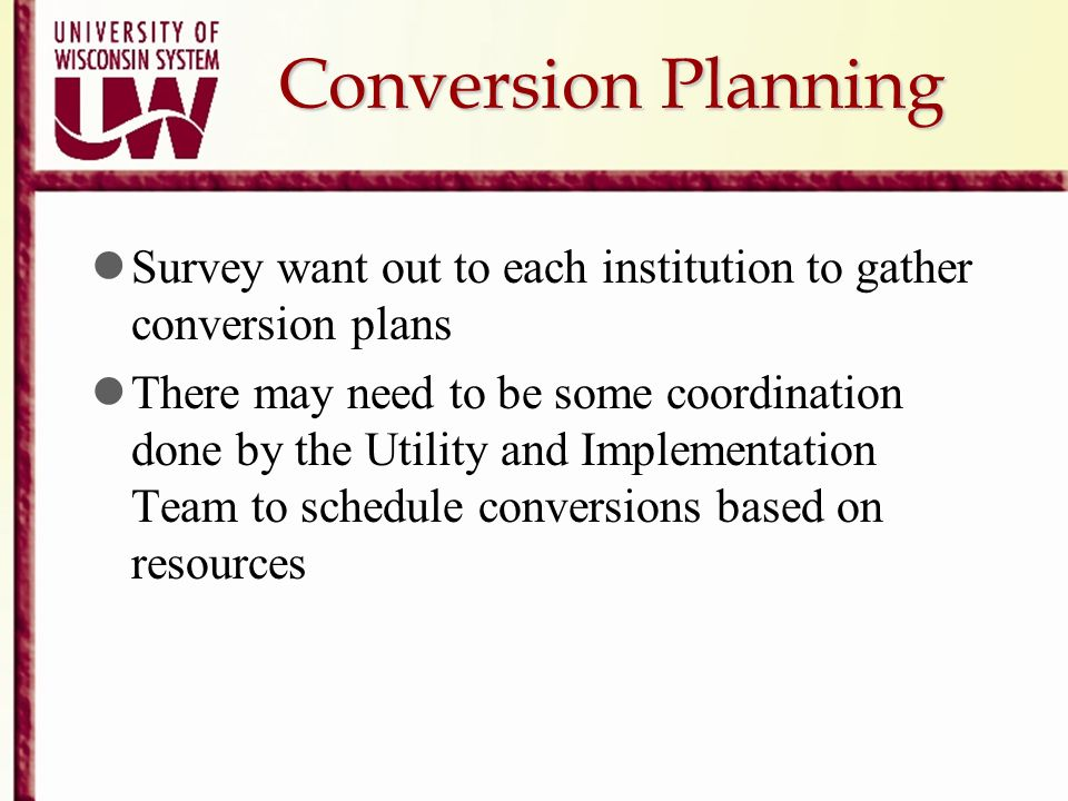 Conversion Planning Survey want out to each institution to gather conversion plans There may need to be some coordination done by the Utility and Impl