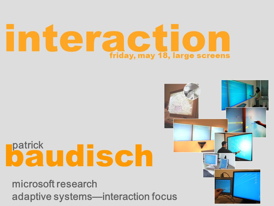 interaction patrick baudisch microsoft research adaptive systemsinteraction focus friday, may 18, large screens