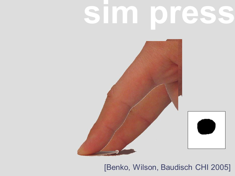 sim press [Benko, Wilson, Baudisch CHI 2005]