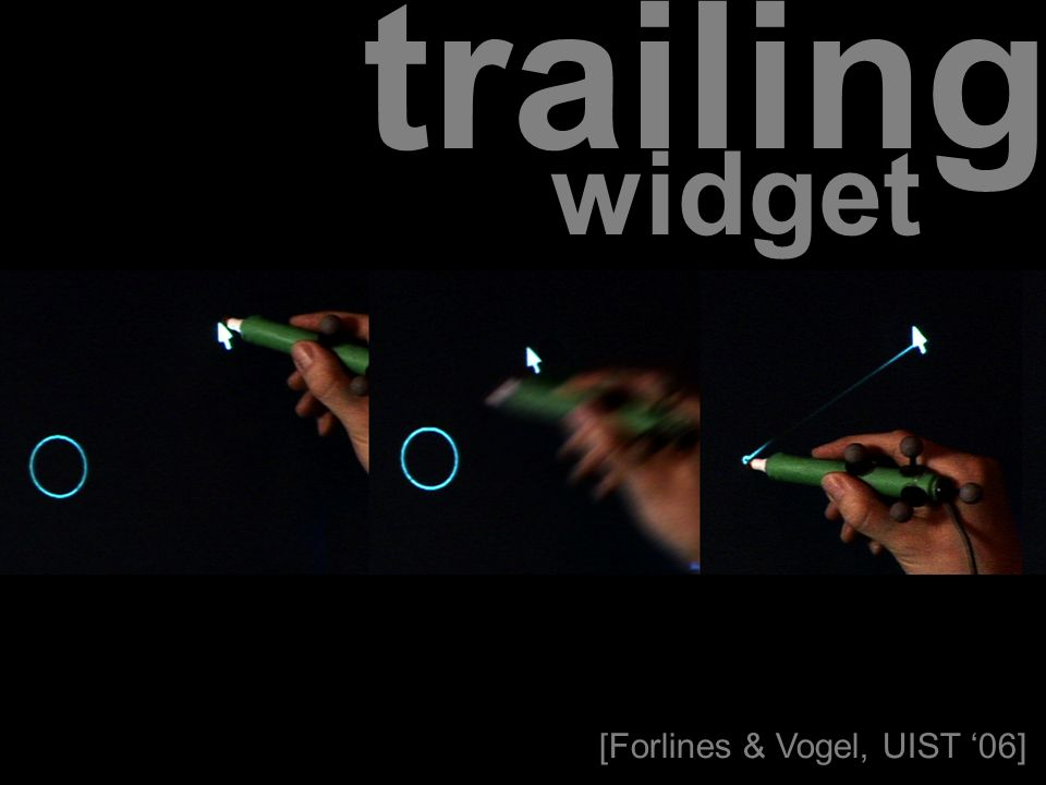 trailing widget [Forlines & Vogel, UIST 06]